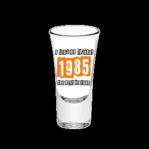 A legjobb évjárat - 1985 évszámos tüske pálinkás pohár minta