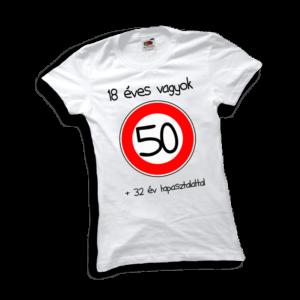 18 éves vagyok +32 év tapasztalattal (50) szülinapi póló női fehér póló minta