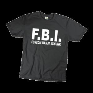 FBI f@szom bánja igyunk férfi fehér póló minta termék kép