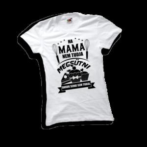 Ha a mama nem tudja megsütni akkor senki sem tudja női fekete póló minta termék kép